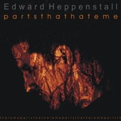 Edward Heppenstall - Parts that hate me